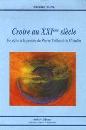 Croire Au Xxi Siecle ; En Echo A La Pensee De Pierre Teilhard De Chardin - Couverture - Format classique