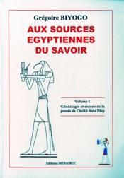 Aux Sources Egyptiennes Du Savoir T.1 ; Genealogie Et Enjeux De La Pensee De Cheikh Anta Diop - Couverture - Format classique