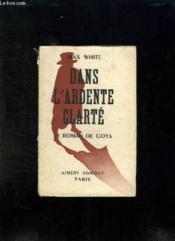 Dans L Ardente Clarte. Le Roman De Goya. - Couverture - Format classique
