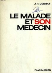 Le Malade Et Son Medecin. ( Deontologie Medicale ). - Couverture - Format classique