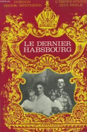 Le Dernier Habsbourg. - Couverture - Format classique