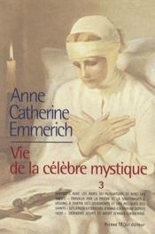 La vie d'Anne-Catherine Emmerich ; vie de la célèbre mystique t.3 - Couverture - Format classique