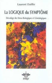 La logique du symptôme ; décodage des stress biologiques et généalogiques - Intérieur - Format classique