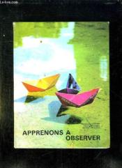 Apprenons A Observer. Lecons D Observation Au Cours Elementaire. - Couverture - Format classique