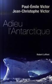 Adieu l'Antarctique  - Paul-Émile Victor