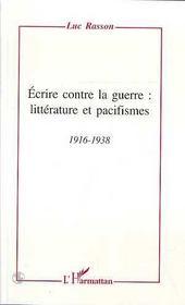 Ecrire Contre La Guerre : Litterature Et Pacifismes, 1916-1938 - Intérieur - Format classique