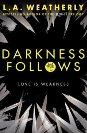 Vente livre :  Darkness follows  - L. A. Weatherly
