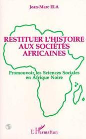 Restituer l'histoire aux sociétés africaines ; promouvoir les sciences sociales en Afrique noire - Couverture - Format classique