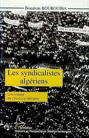 Les syndicalistes algériens ; leur combat de l'éveil à la libération - Intérieur - Format classique