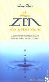 Le zen des petits riens ; découvrir les bienfaits du zen dans les tâches de tous les jours - Intérieur - Format classique