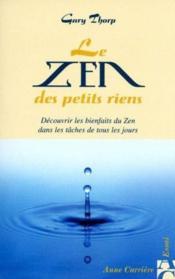 Le zen des petits riens ; découvrir les bienfaits du zen dans les tâches de tous les jours - Couverture - Format classique