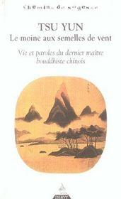 Tsu Yun ; le moine aux semelles de vent ; vie et paroles du dernier maitre bouddhiste chinois - Intérieur - Format classique