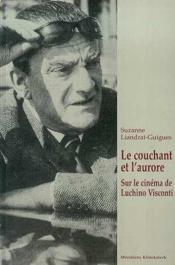 Le couchant et l'aurore ; sur le cinéma de Luchino Visconti - Couverture - Format classique