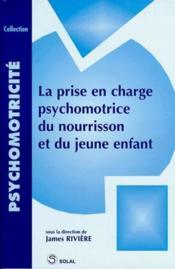 La prise en charge psychomotrice du nourisson et du jeune enfant - Couverture - Format classique