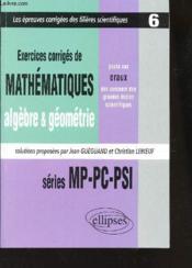 Exercices Corriges De Mathematiques Concours Scientifiques Tome 6 1997-1999 Mp Pc Psi Algebre Geomet - Couverture - Format classique