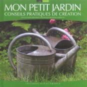Mon petit jardin ; conseils pratiques de creation - Couverture - Format classique