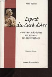 Esprit du curé d'ars ; dans ses catéchismes, ses sermons, ses conversations - Couverture - Format classique