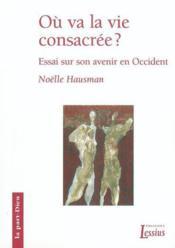 Ou Va La Vie Consacree? Essai Sur Son Avenir En Occident - Couverture - Format classique