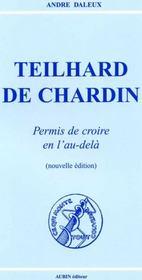 Teilhard De Chardin. Permis De Croire En L'Au-Dela (Edition 2006) - Intérieur - Format classique