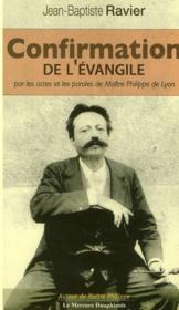 Confirmation de l'évangile par les actes et les paroles de Maître Philippe de Lyon - Couverture - Format classique