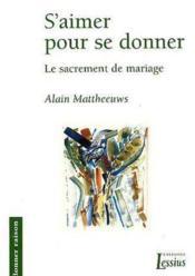 S'aimer pour se donner ; le sacrement de mariage - Couverture - Format classique