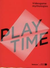 Vente livre :  Playtime ; game mythologies  - Collectif