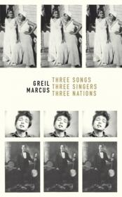 Vente livre :  Three songs, three singers, three nations  - Greil Marcus