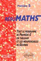 Resumaths premiere s tout le programme de premiere s en tableaux + les indispensables de seconde - Intérieur - Format classique