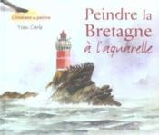 Peindre La Bretagne A L'Aquarelle - Couverture - Format classique