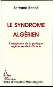 Le Syndrome Algerien ; L'Imaginaire De La Politique Algerienne De La France - Intérieur - Format classique