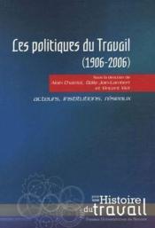 Les politiques du travail (1906-2006) ; acteurs, insitutions, réseaux - Couverture - Format classique