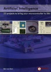 Vente livre :  Artificial intelligence ; 23 projects to bring your microcon troller to life !  - Bert Van Dam