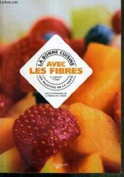 La Bonne Cuisine Avec Les Fibres - Couverture - Format classique
