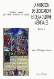 La mutation de l'éducation et de la culture médiévales t.1 - Couverture - Format classique