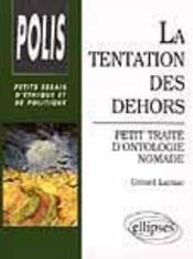 La Tentation Des Dehors Petit Traite D'Ontologie Nomade Petits Essais D'Ethique Et De Politique - Intérieur - Format classique
