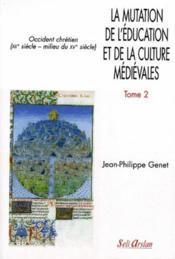 La mutation de l'éducation et de la culture médiévales t.2 ; occident chrétien (XII siècle-milieu du XV siècle) - Couverture - Format classique