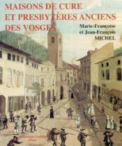 Maisons De Cure Et Presbyteres Anciens Des Vosges - Couverture - Format classique
