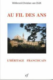 Au Fil Des Ans L'Heritage Franciscain - Couverture - Format classique