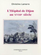 L'Hopital De Dijon Au Xviiie Siecle - Couverture - Format classique