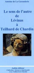 Le Sens De L'Autre De Levinas A Teilhard De Chardin - Couverture - Format classique