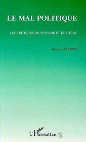 Le Mal Politique ; Les Critiques Du Pouvoir Et De L'Etat - Intérieur - Format classique