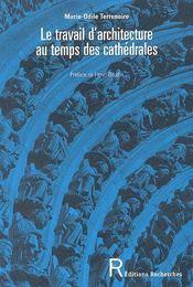 Le Travail D'Architecture Au Temps Des Cathedrales - Couverture - Format classique
