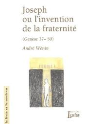 Joseph ou l'invention de la fraternité ; Genèse 37-50 - Couverture - Format classique