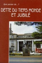 Que Penser De... ? ; Dette Du Tiers-Monde Et Jubilé - Couverture - Format classique