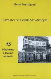 Paysans De Loire Atlantique - 15 Itineraires A Travers Le Siecle - Couverture - Format classique