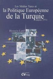 Les Médias Turcs Et La Politique Européenne De La Turquie. Depuis 1971 - Couverture - Format classique