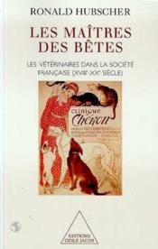 Les maître des bêtes ; les vétérinaires dans la société française (XVIII-XX siècle) - Couverture - Format classique