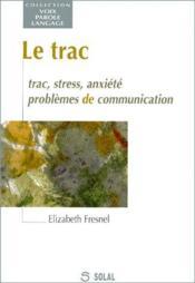 Le trac ; trac, stress, anxiété, problèmes de communication - Couverture - Format classique