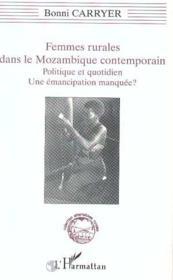 Femmes Rurales Dans Le Mozambique Contemporain ; Politique Et Quotidien, Une Emancipation Manquee ? - Couverture - Format classique