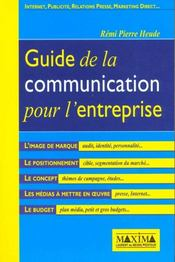 Vente livre :  Guide De La Communication Pour L'Entreprise ; Publicite Relations Presse Internet Marketing  - Remi-Pierre Heude